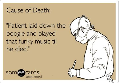 Funny Wedding Ecard: Cause of Death: 'Patient laid down the boogie and played that funky music til he died.'