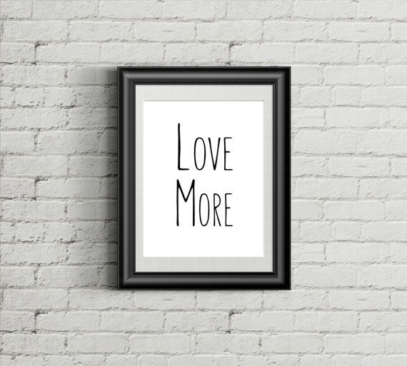 Love More, Lovely Quotes, Love Quote, Loving Quotes, Printable Quotes, Black and White, Personal quotes, Digital Prints, Sweet Quotes