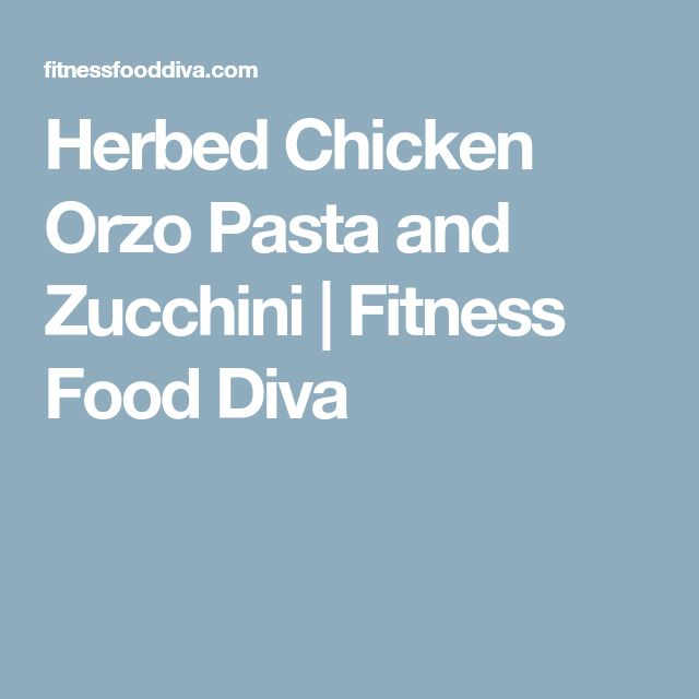 Herbed Chicken Orzo Pasta and Zucchini | Fitness Food Diva