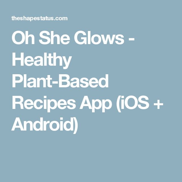 Oh She Glows - Healthy Plant-Based Recipes App (iOS + Android)
