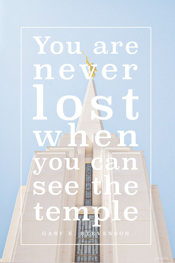 You are never lost when you can see the temple. The temple will provide direction for you and your family in a world filled with chaos. –Gary E. Stevenson #LDS