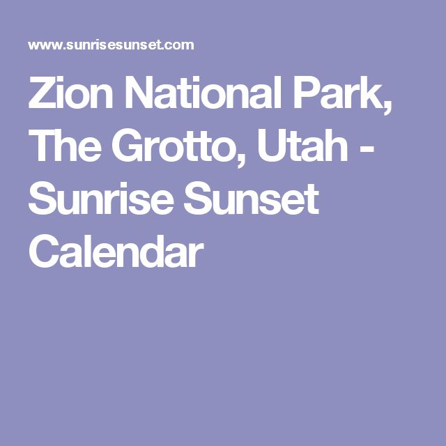 Zion National Park, The Grotto, Utah - Sunrise Sunset Calendar
