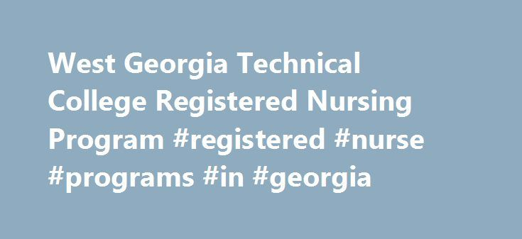 West Georgia Technical College Registered Nursing Program #registered #nurse #programs #in #georgia http://south-sudan.remmont.com/west-georgia-technical-college-registered-nursing-program-registered-nurse-programs-in-georgia/  # Information For: Registered Nursing Are you looking for a career in Registered Nursing? The ADN program is designed to provide nursing courses that when successfully completed awards graduates an Associate Degree in Nursing (ADN). Graduates are then eligible to…