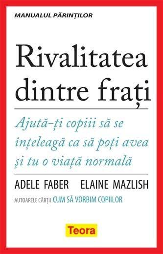 Rivalitatea dintre frati de Adele Faber, Elaine Mazlish editie 2013