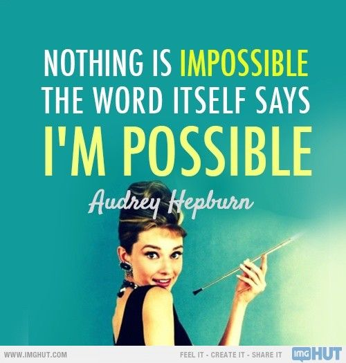 ~ Audrey Hepburn another great quote. I put this on my graduation