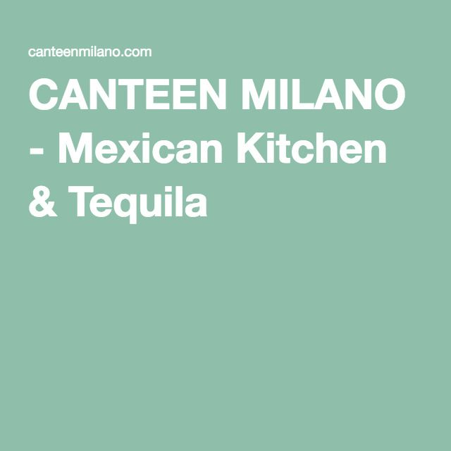 CANTEEN MILANO - Mexican Kitchen & Tequila