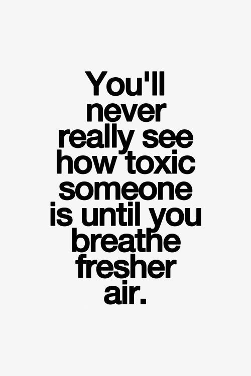 Toxic relationships are bad for your soul. They make you doubt your own worth. Run as fast as you can .... if you can.
