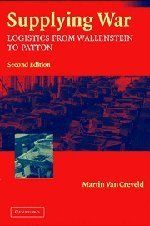 Supplying War: Logistics from Wallenstein to Patton:Amazon:Books