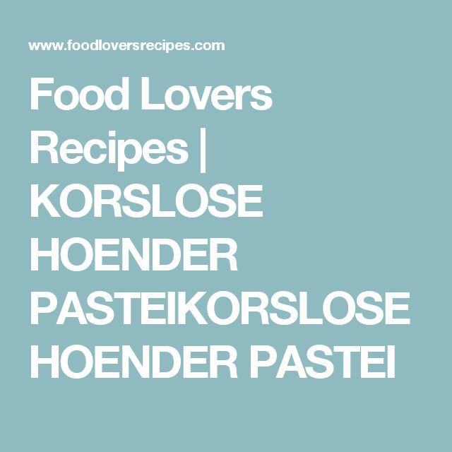 Food Lovers Recipes | KORSLOSE HOENDER PASTEIKORSLOSE HOENDER PASTEI
