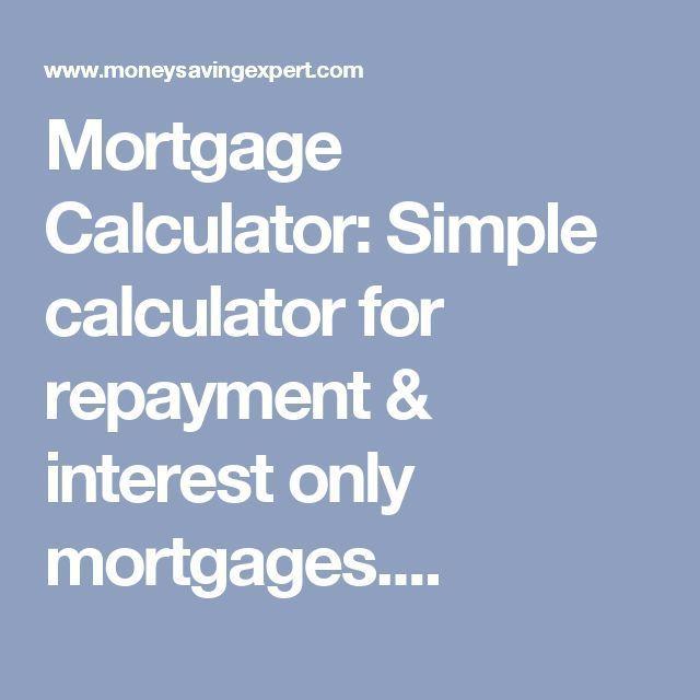 Mortgage Calculator Mortgage Calculator Simple Calculator For Repayment Inter Mor Interest Only Mortgage Mortgage Amortization Mortgage Payment Calculator