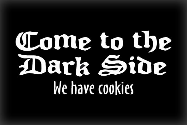 Google Image Result for http://static.neatoshop.com/images/product/76/476/Come-To-The-Dark-Side-We-Have-Cookies_1921-l.jpg%3Fv%3D1921