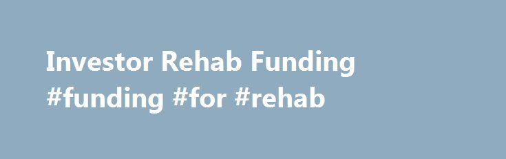 Investor Rehab Funding #funding #for #rehab http://baltimore.remmont.com/investor-rehab-funding-funding-for-rehab/  # Whether you are a first time investor or a highly seasoned investor, our real estate investor financing programs are a ideal resource to achieve your ultimate real estate acquisition objectives. Please see our basic funding guidelines below that will equip you with the knowledge to be able to get your first real estate deal on track and closed! Up To 90% Financing On Investor…