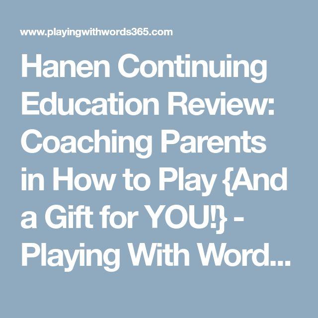 Hanen Continuing Education Review: Coaching Parents in How to Play {And a Gift for YOU!} - Playing With Words 365