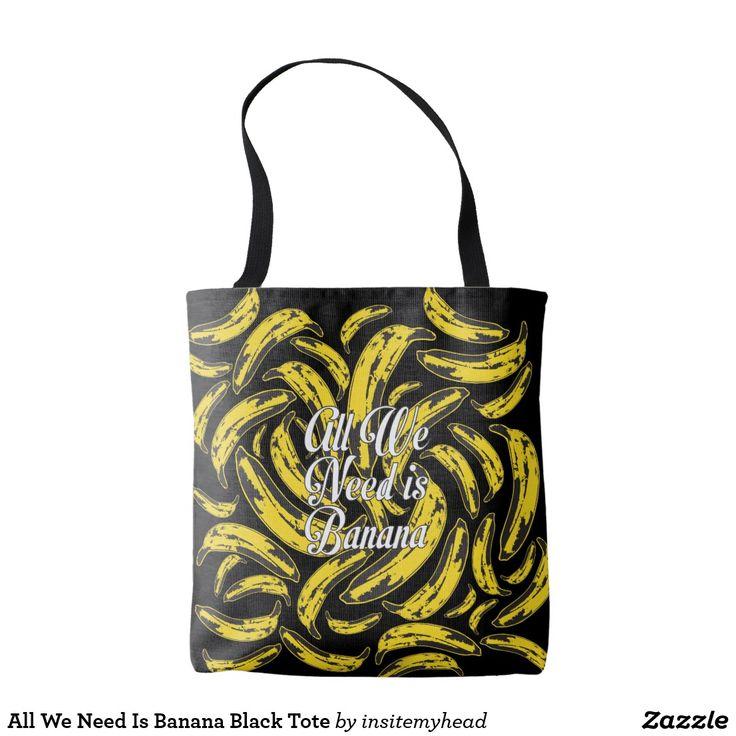 All We Need Is Banana Black Tote #banana #yellow #home #furniture #dining #room #sleep #plush #minion #chair #sofa #nice #trumpp #ikea #tote #bag #fashion