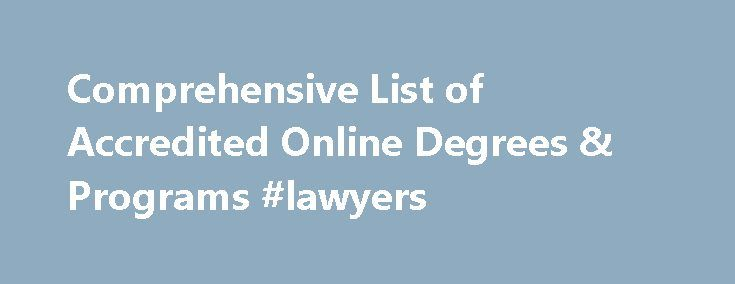 Comprehensive List of Accredited Online Degrees & Programs #lawyers http://law.remmont.com/comprehensive-list-of-accredited-online-degrees-programs-lawyers/  #degrees online # Comprehensive List of Accredited Online Degrees & Programs Use this comprehensive list of online degrees to find and compare schools that can help you achieve your professional goals. We have over 80 popular subjects covering over 22,300 […]