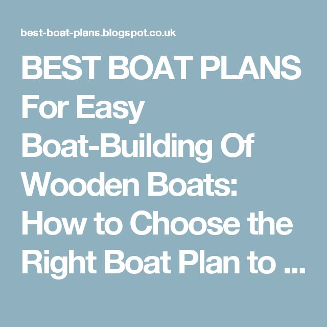 BEST BOAT PLANS For Easy Boat-Building Of Wooden Boats: How to Choose the Right Boat Plan to Fit Your Needs