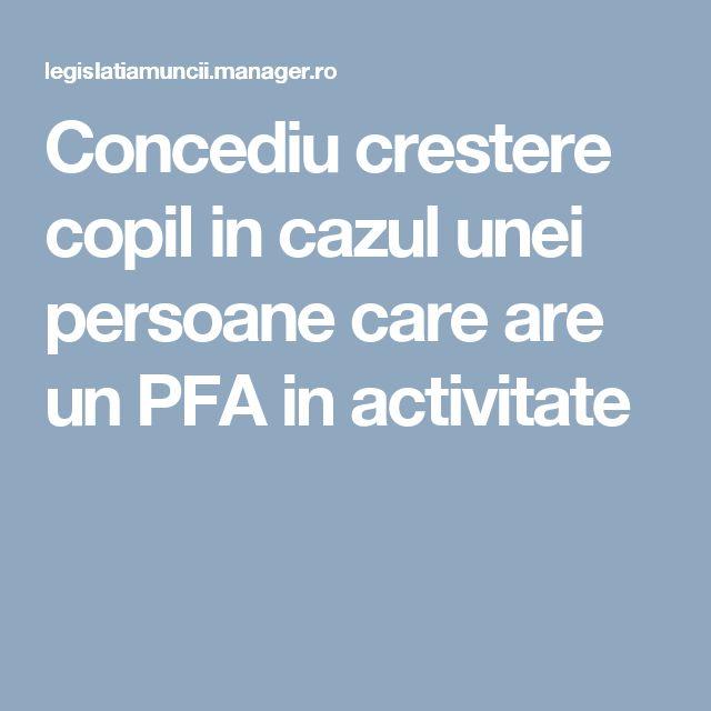 Concediu crestere copil in cazul unei persoane care are un PFA in activitate