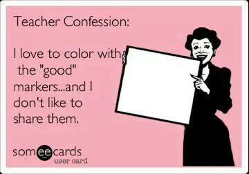 "Teacher Confession: I love to color with the ""good"" markers...and I don't like to share them. Yep. Truth"