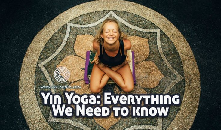 Yin Yoga Everything We Need to know