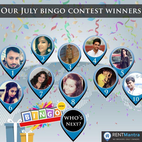 Congratulations!!!...To Our July Bingo Contest Winners: 1. Amal Tondon 2. Antima 3. Pooja Gupta 4. Gokul Sood 5. Monika Singh 6. Sharvi Dass 7. Mamta Wadhwa 8. Soumya Gupta 9. Rohit Tiwari 10. Tushar Jain Next Name can be Yours !!!!...For August Month Participation  Visit: www.rentmantra.com/contest #bingocontest #winners #rentmantra #brokerfree #noida