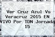 http://tecnoautos.com/wp-content/uploads/imagenes/tendencias/thumbs/ver-cruz-azul-vs-veracruz-2015-en-vivo-por-tdn-jornada-15.jpg Cruz Azul vs Veracruz. Ver Cruz Azul vs Veracruz 2015 EN VIVO por TDN Jornada 15, Enlaces, Imágenes, Videos y Tweets - http://tecnoautos.com/actualidad/cruz-azul-vs-veracruz-ver-cruz-azul-vs-veracruz-2015-en-vivo-por-tdn-jornada-15/