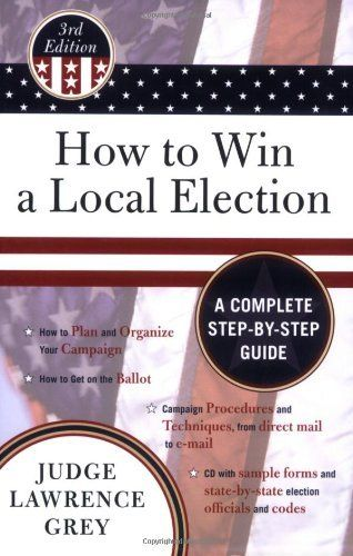 """How to Win a Local Election:   More of a """"must-do"""" book than a """"how-to"""" book, <i>How to Win a Local Election</i> guides readers through the campaign process detailing what they need to accomplish along the way in order to be victorious. Here you will find information on planning and organizing a campaign; how to run as an independent candidate; the various roles of people in your compaign; campaign procedures and techniques; and how to use computers, the internet, and emails to both ma..."""