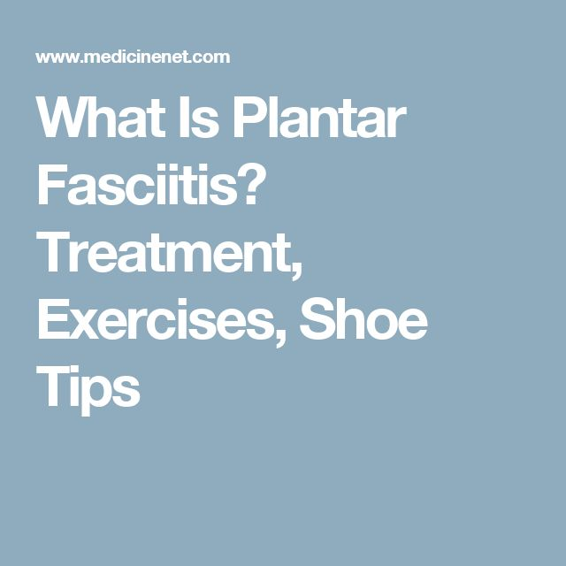 What Is Plantar Fasciitis? Treatment, Exercises, Shoe Tips