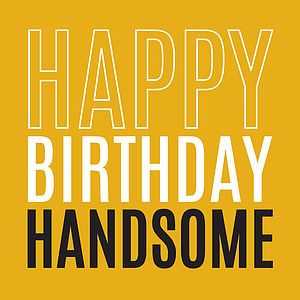 Happy Birthday 'Handsome' Card - birthday cards