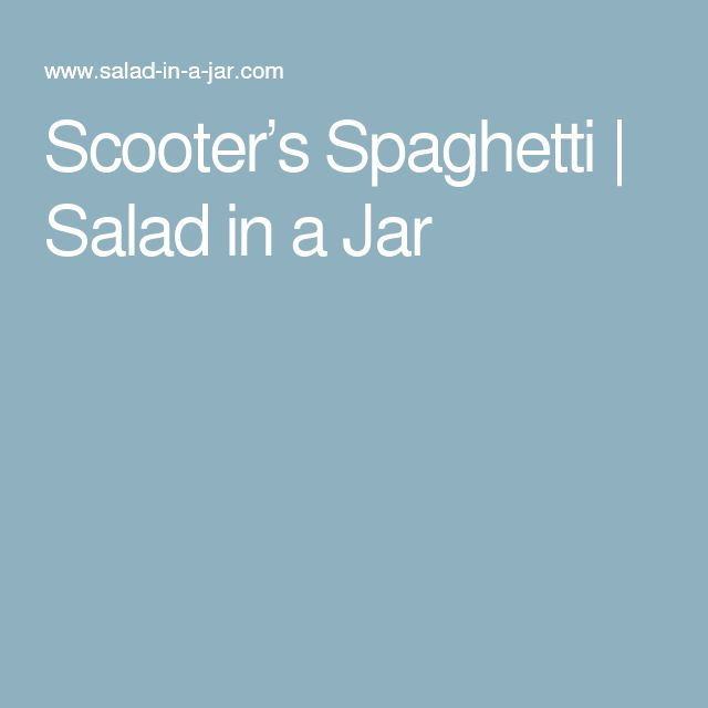 Scooter's Spaghetti | Salad in a Jar