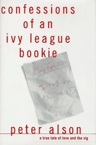 Confessions of an Ivy League Bookie: A True Tale of Love and the Vig by Peter Alson, http://www.amazon.com/dp/0517703300/ref=cm_sw_r_pi_dp_PMamrb159PNHR