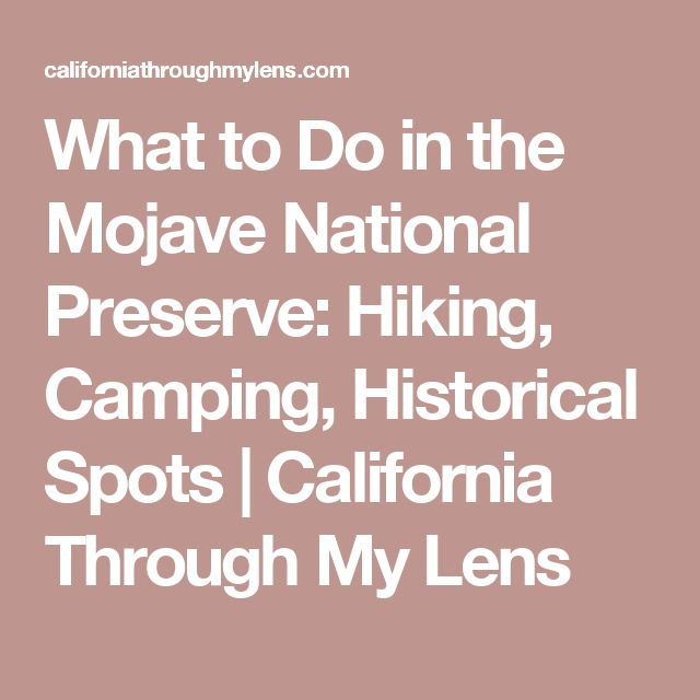 What to Do in the Mojave National Preserve: Hiking, Camping, Historical Spots | California Through My Lens