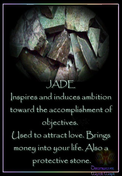 JADE Inspires and induces ambition toward the accomplishment of objectives. Used to attract love. Brings money into your life. Also a protective stone.