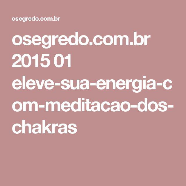 osegredo.com.br 2015 01 eleve-sua-energia-com-meditacao-dos-chakras
