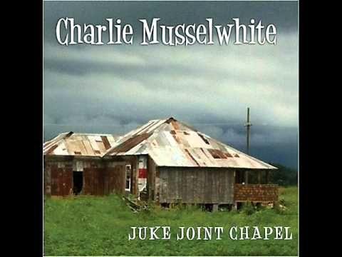 Charlie Musselwhite - Juke Joint Chapel (2012) > https://www.youtube.com/watch?v=t1rtvFx9Ypo