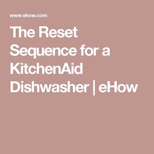 The Reset Sequence for a KitchenAid Dishwasher | eHow