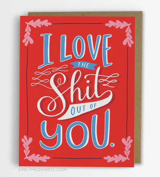 Great for indispensable pals, family, significant others, or anyone else you just love the shit out of. Let them know! Life is too short to not tell people how important they are to you. - Blank insid