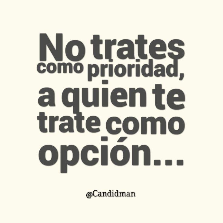 """No trates como #Prioridad, a quien te trate como #Opcion""… @candidman #Frases…"