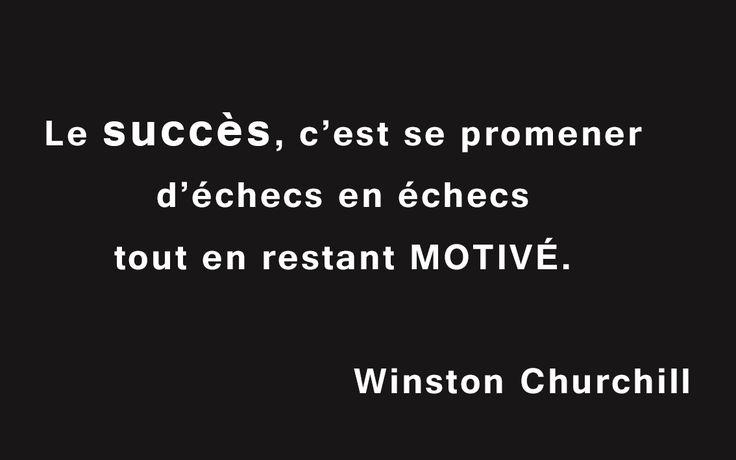 « Le succès, c'est se promener d'échecs en échecs tout en restant motivé. » Citation de Winston Churchill.
