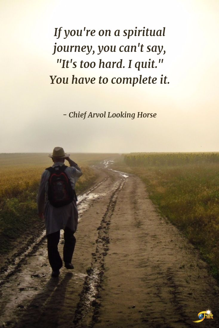 """If you're on a spiritual journey, you can't say, 'It's too hard. I quite.' You have to complete it."" - Chief Arvol Looking Horse  http://theshiftnetwork.com/?utm_source=pinterest&utm_medium=social&utm_campaign=quote"