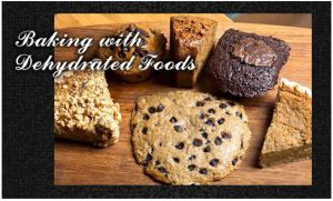 Baking with Dehydrated Foods