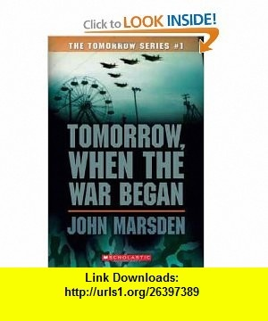 Tomorrow, When the War Began (The Tomorrow Series #1) (9780439829106) John Marsden , ISBN-10: 0439829100  , ISBN-13: 978-0439829106 ,  , tutorials , pdf , ebook , torrent , downloads , rapidshare , filesonic , hotfile , megaupload , fileserve