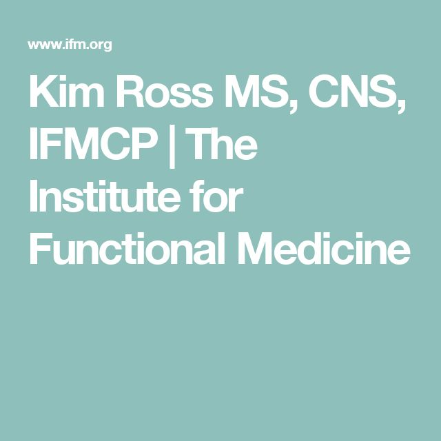 Kim Ross MS, CNS, IFMCP   The Institute for Functional Medicine