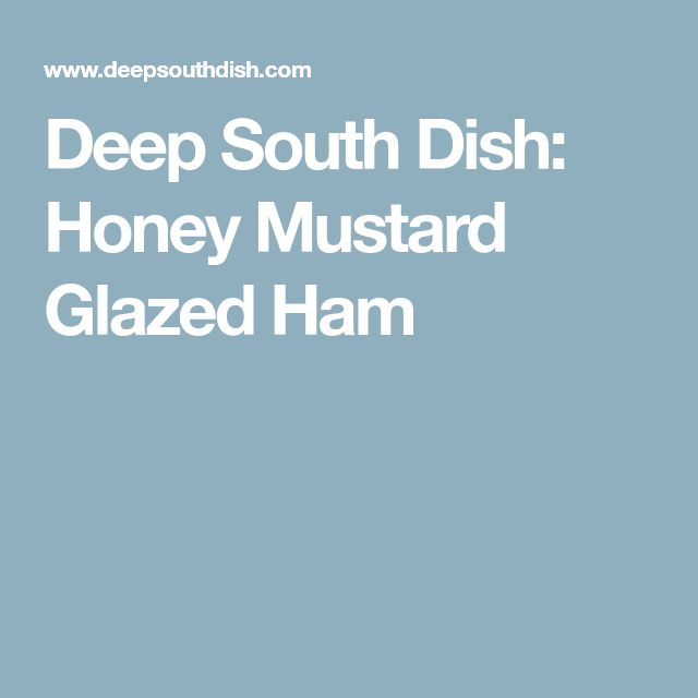 Deep South Dish: Honey Mustard Glazed Ham