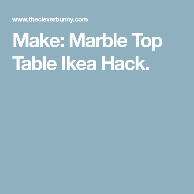 Make: Marble Top Table Ikea Hack.