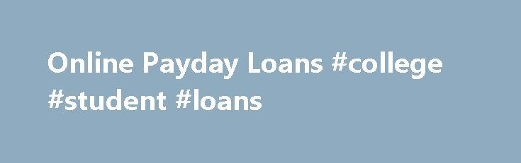 Online Payday Loans #college #student #loans http://loan.remmont.com/online-payday-loans-college-student-loans/  #online payday loan lenders # Money when you need it most. Getting an Online Payday Loan You can apply for a Payday Loan through our simple online application process. If approved, you could have cash in as little as a few hours since loan information is electronically validated. 2 By applying online from the convenience…The post Online Payday Loans #college #student #loans…
