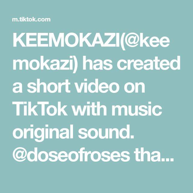Keemokazi Keemokazi Has Created A Short Video On Tiktok With Music Original Sound Doseofroses Thanks For Making This Mother S Da Skits Music The Originals