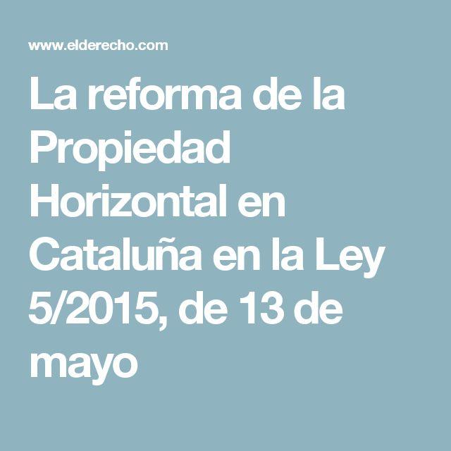 La reforma de la Propiedad Horizontal en Cataluña en la Ley 5/2015, de 13 de mayo
