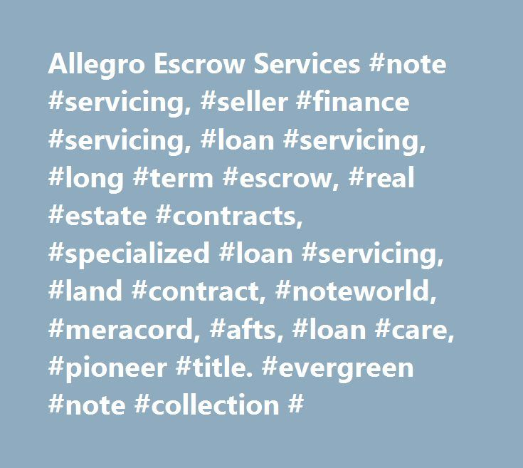Allegro Escrow Services #note #servicing, #seller #finance #servicing, #loan #servicing, #long #term #escrow, #real #estate #contracts, #specialized #loan #servicing, #land #contract, #noteworld, #meracord, #afts, #loan #care, #pioneer #title. #evergreen #note #collection # http://ghana.remmont.com/allegro-escrow-services-note-servicing-seller-finance-servicing-loan-servicing-long-term-escrow-real-estate-contracts-specialized-loan-servicing-land-contract-noteworld-mer/  # Note Servicing Made…