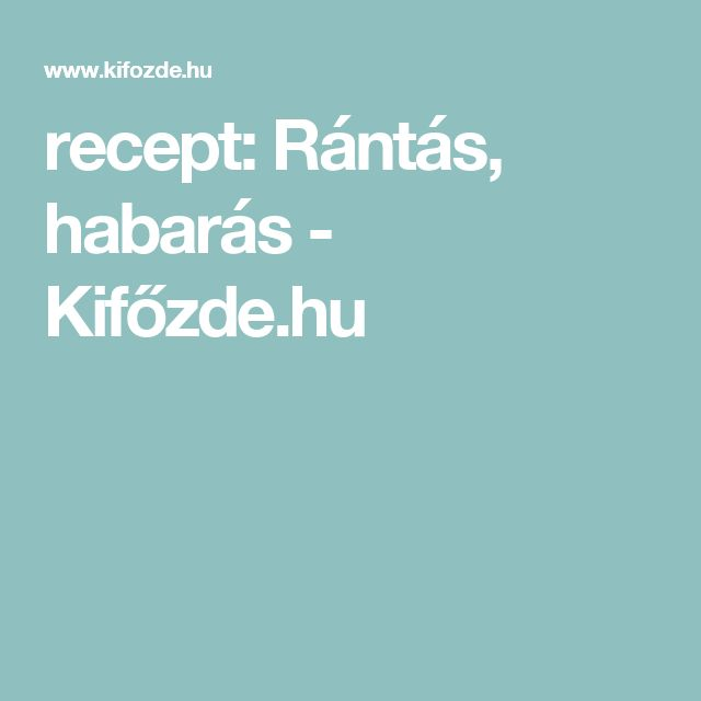 recept: Rántás, habarás - Kifőzde.hu