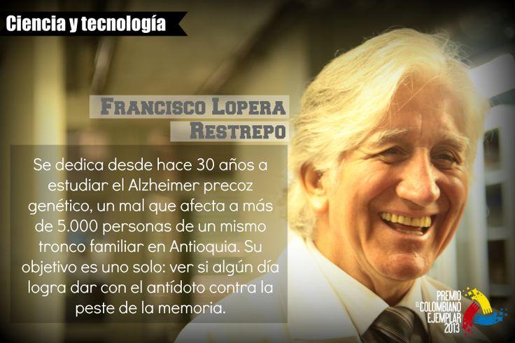 Francisco Lopera Restrepo Médico Cirujano y Neurólogo Clínico de la Universidad de Antioquia, con licencia especial en Neuropediatría con énfasis en Neuropsicología de la Universite Catholique de Lovaina, Bélgica.